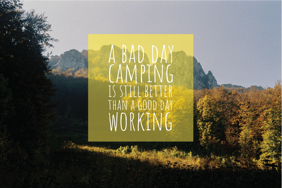 bad day camping still better than a good day working