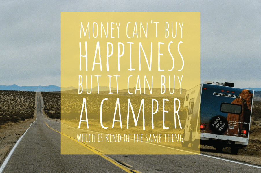 money cant buy happiness but it can buy a camper