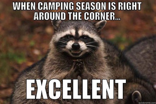 when camping season is right around the corner excellent